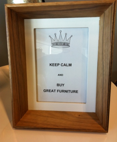 Keep calm and buy good furniture!